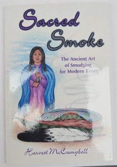 SACRED SMOKE. Smudging: an ancient art for modern times. By Harvest McCampbell